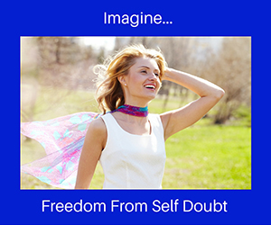 Imagine...Freedom From Self Doubt